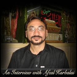 An Interview with Afzal Karbalai - Shia Multimedia